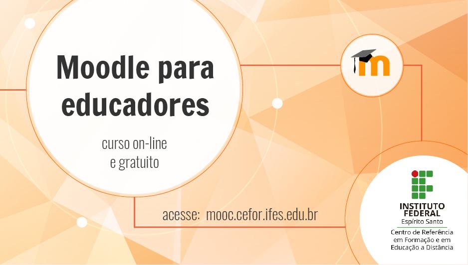 Curso Moodle para Educadores é oferecido pelo Cefor na plataforma de Cursos Abertos do Ifes (MOOC)