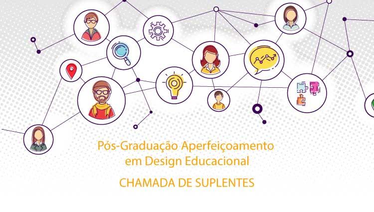 Chamada de Suplentes para o curso de Pós-graduação Aperfeiçoamento em Design Educacional