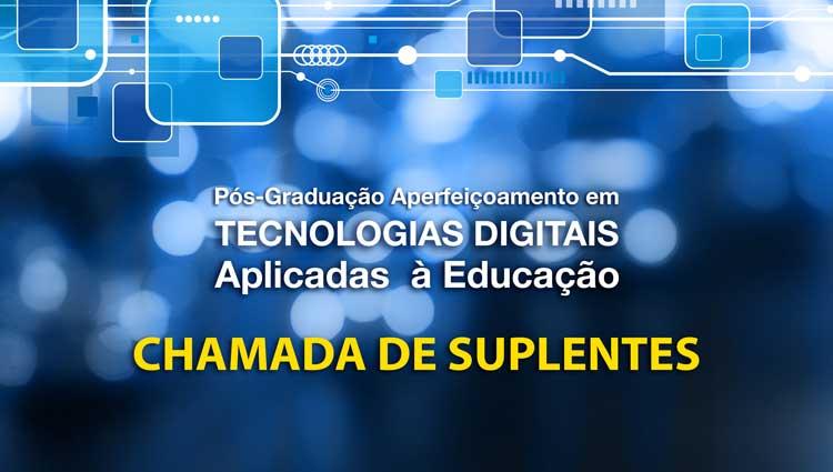 Chamada de Suplentes para o curso de Pós-graduação Aperfeiçoamento em Tecnologias Digitais aplicadas à Educação