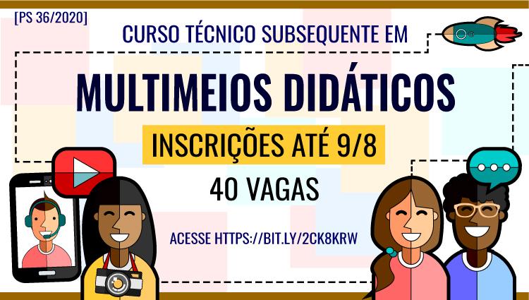 PS 36/2020 - Curso Técnico Subsequente em Multimeios Didáticos - Modalidade a Distância