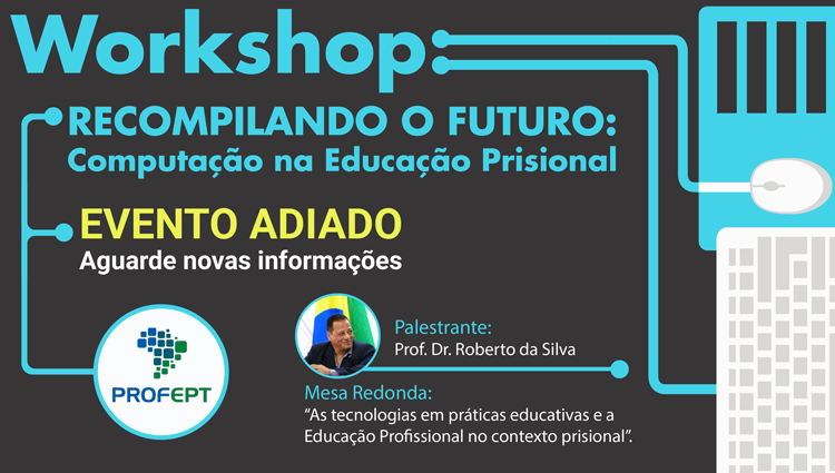 EVENTO ADIADO - Workshop Recompilando o Futuro: Computação na Educação Prisional